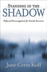 Standing in the Shadow: Help and Encouragement for Suicide Survivors - eBook