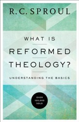 What is Reformed Theology?: Understanding the Basics - eBook