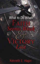 What to Do When Faith Seems Weak & Victory Lost
