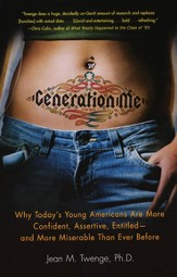 Generation Me: Why Today's Young Americans Are More Confident, Assertive, Entitled-and More Miserable Than Ever Before