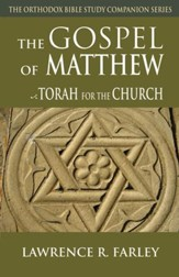 The Gospel of Matthew: Torah for the Church [The Orthodox Bible  Study Companion Series]