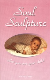 Soul Sculpture: What You Owe Your Child