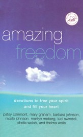 Amazing Freedom: Devotions to Free Your Spirit and Fill Your Heart