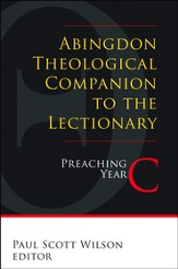 Abingdon Theological Companion to the Lectionary (Year C): Preaching Year C - eBook