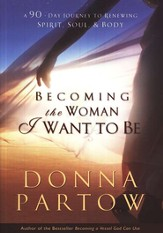 Becoming the Woman I Want to Be: A 90-Day Journey to Renewing Spirit, Soul & Body - eBook