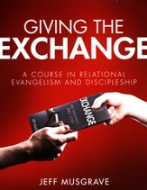 Giving the Exchange: A Course in Relational Evangelism and Discipleship