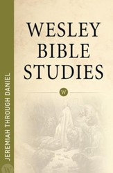 Jeremiah through Daniel: Wesley Bible Studies