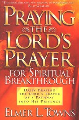 Praying the Lord's Prayer for Spiritual Breakthrough: Daily Praying the Lord's Prayer As A Pathway Into His Presence - eBook