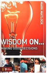 Wisdom on . . . Making Good Decisions