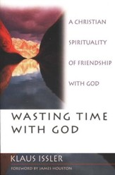 Wasting Time with God: A Christian Sprituality of Friendship with God