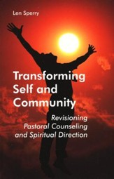 Transforming Self and Community: Revisioning Pastoral Counseling and Spiritual Direction