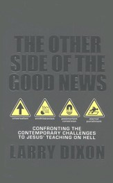 The Other Side of the Good News: Confronting the Contemporary Challenges to Jesus' Teaching on Hell