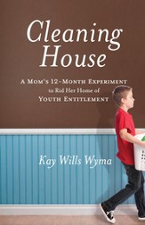 Cleaning House: A Mom's Twelve-Month Experiment to Rid Her Home of Youth Entitlement - eBook