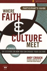 Where Faith & Culture Meet Participant's Guide Six Sessions on You Can Engage Your Culture