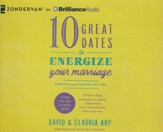 10 Great Dates to Energize Your Marriage: Updated and Expanded Edition - unabridged audio book on CD