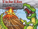 T is for T.Rex: Some of God's Most Amazing Creatures from A to Z, Illustrated