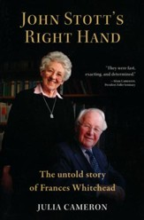John Stott's Right Hand: The Untold Story of Frances Whitehead