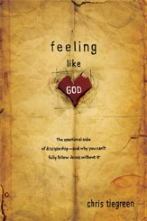 Feeling like God: The Emotional Side of Discipleship - and Why You Can't Fully Follow Jesus without It - eBook