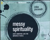 Messy Spirituality: God's Annoying Love for Imperfect People - unabridged audio book on CD