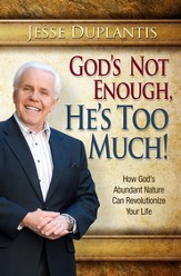God Is Not Enough, He's Too Much!: How God's Abundant Nature Can Revolutionize Your Life - eBook