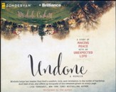 Undone: A Story of Making Peace with an Unexpected Life - unabridged audio book on CD