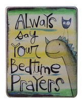 Always Say Your Bedtime Prayers Plaque
