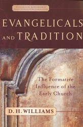 Evangelicals and Tradition: The Formative Influence of the Early Church - eBook