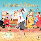 2015 Too Blessed To Be Stressed Wall Calendar