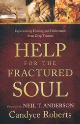 Help for the Fractured Soul: Experiencing Healing and Deliverance from Deep Trauma - eBook
