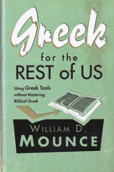 Greek for the Rest of Us: Using Greek Tools without Mastering Biblical Greek
