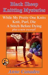 Anne Canadeo eBox Set: While My Pretty One Knits; Knit, Purl, Die; A Stitch Before Dying; and a New Excerpt! - eBook