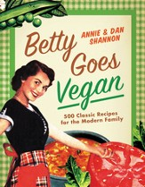 Betty Goes Vegan: Over 500 Classic Recipes for the Modern Family - eBook
