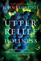 The Utter Relief of Holiness: How God's Goodness Frees Us From Everything That Plagues Us - eBook