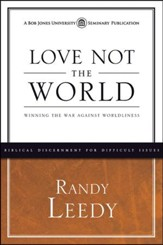 Love Not the World: Winning the War against Worldliness