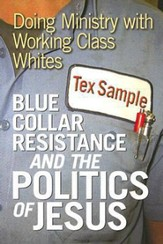 Blue Collar Resistance and the Politics of Jesus: Doing Ministry with Working Class Whites - eBook