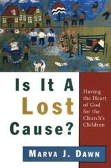 Is It a Lost Cause? Having the Heart of God for the Church's Children