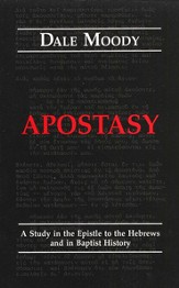 Apostasy: A Study in the Epistle to the Hebrews & in  Baptist History