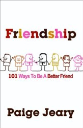 Friendship: 101 Ways to Be a Better Friend