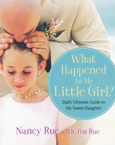 What Happened to My Little Girl?: Dads Ultimate Guide to His Tween Daughter