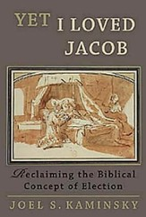 Yet I Loved Jacob: Reclaiming the Biblical Concept of Election - eBook