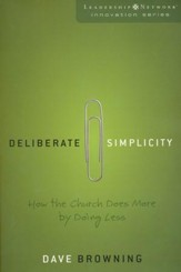 Deliberate Simplicity: How the Church Does More by Doing Less
