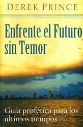 Enfrente el Futuro sin Temor  (Prophetic Guide to the End Times)