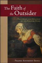 The Faith of the Outsider: Exclusion and Inclusion in the Biblical Story