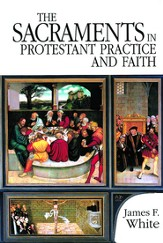 The Sacraments in Protestant Practice and Faith - eBook