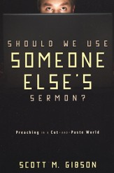 Should We Use Someone Else's Sermon? Preaching in a Cut-and-Paste World - Slightly Imperfect