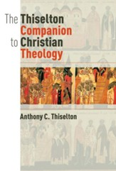 The Thistelton Companion to Christian Theology