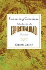 Comunion y Comunidad Una Introduccion a la Espiritualidad Cristiana AETH: Communion and Community An Introduction to Christian Spirituality Spanish - eBook