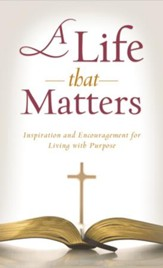 A Life That Matters: Inspiration and Encouragement for Living with Purpose - eBook