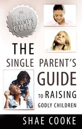The Single Parent's Guide to Raising Godly Children - eBook