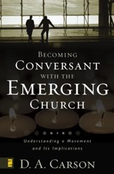 Becoming Conversant with the Emerging Church: Understanding a Movement and Its Implications - eBook